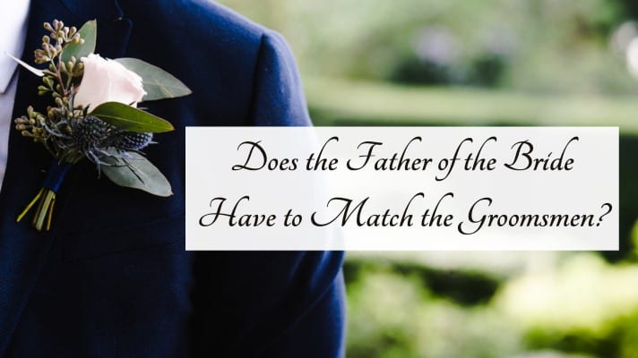 Does the Father of the Bride Have to Match the Groomsmen